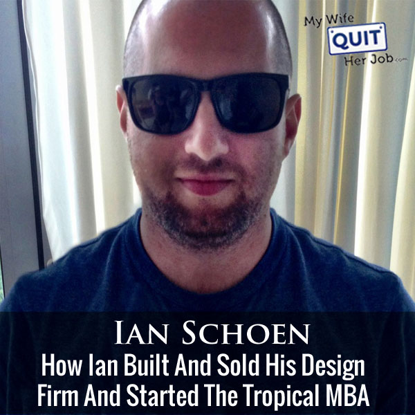 How Ian Schoen Built And Sold His Design Firm And Started The Tropical MBA