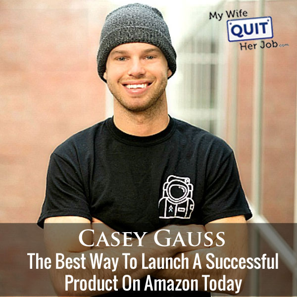 The Best Way To Launch A Successful Product On Amazon Today With Casey Gauss