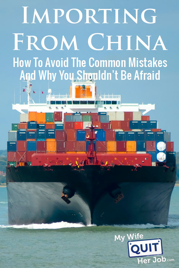 Importing From China – How To Avoid Common Mistakes And Why You Shouldn't Be Afraid