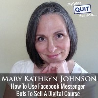 How To Use Facebook Messenger Bots To Sell A Digital Course With Mary Kathryn Johnson