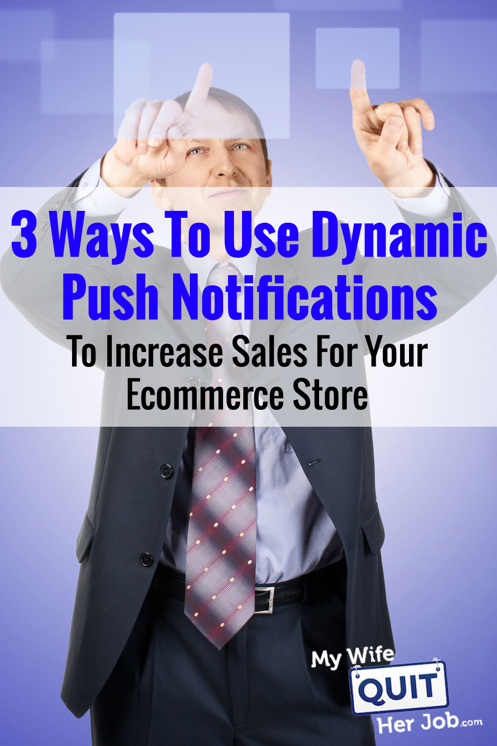 3 Ways To Use Dynamic Push Notifications To Increase Sales For Your Online Store