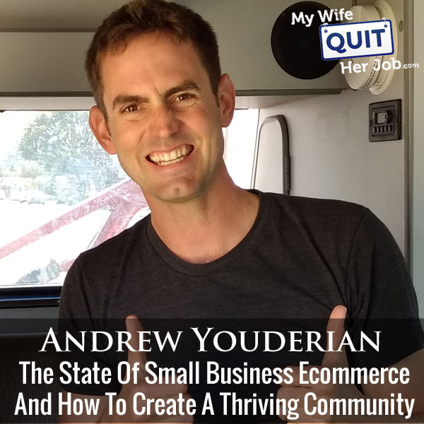 208: The State Of Small Business Ecommerce And How To Create A Thriving Community With Andrew Youderian