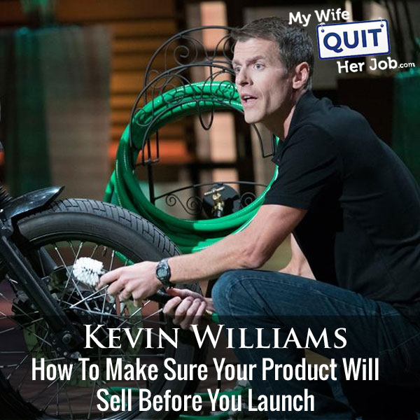 209: How To Make Sure Your Product Will Sell Before You Launch With Kevin Williams