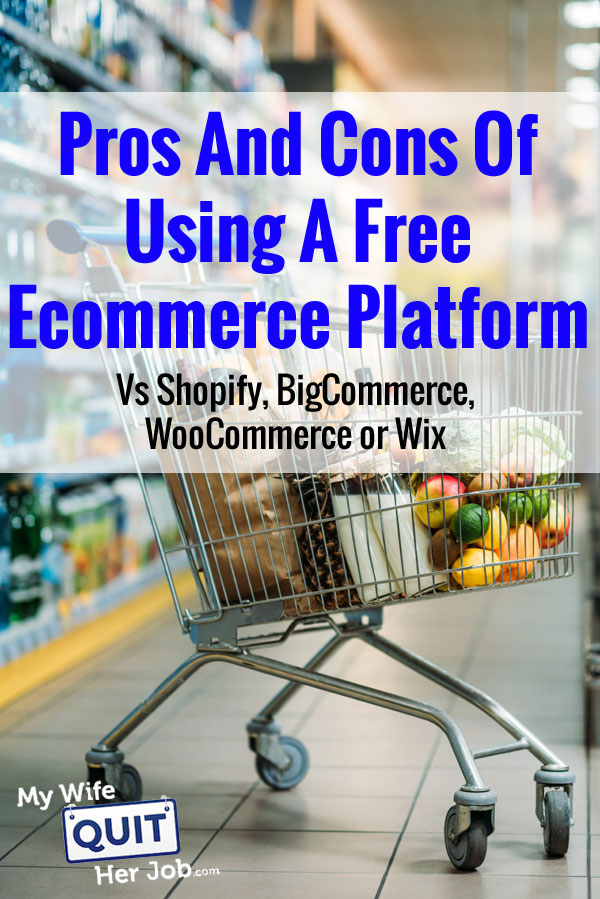 Pros And Cons Of Using A Free Ecommerce Platform Vs Shopify, BigCommerce, WooCommerce Or Wix