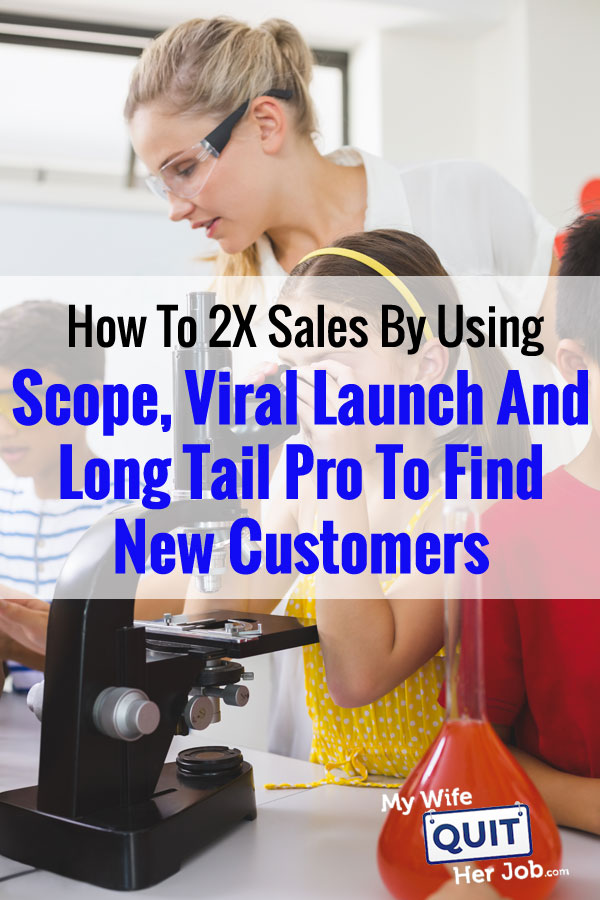 How To 2X Sales By Using Scope, Viral Launch And Long Tail Pro To Find New Customers