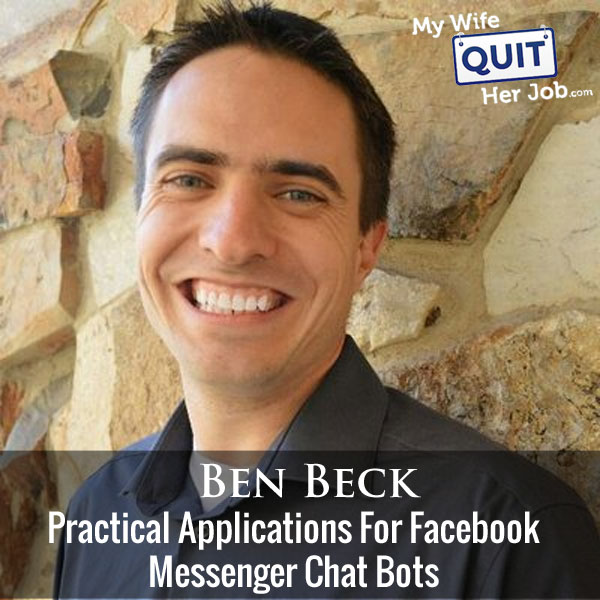219: Practical Applications For Facebook Messenger Chat Bots With Ben Beck