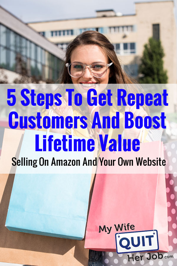 5 Steps To Get Repeat Customers And Boost Lifetime Value Selling On Amazon And Your Own Shop