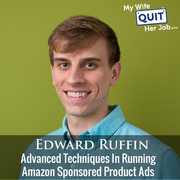 221: Advanced Techniques With Amazon Sponsored Product Ads With Edward Ruffin