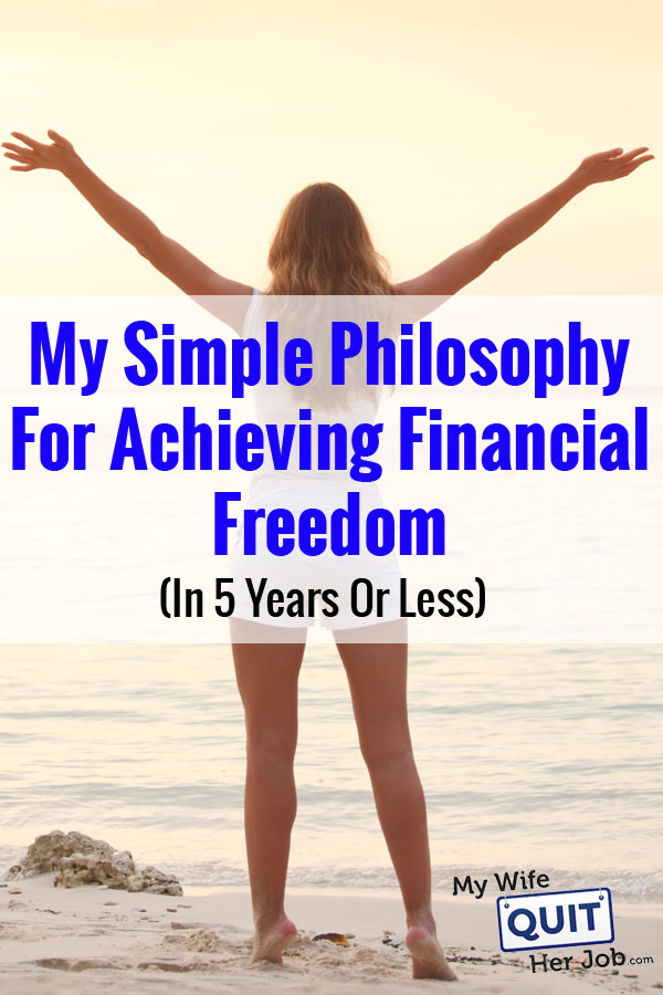 My Simple Philosophy For Achieving Financial Freedom In 5 Years Or Less
