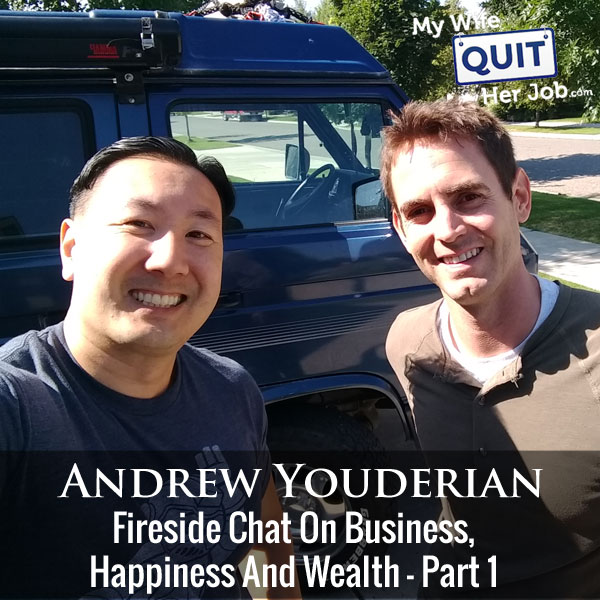 Fireside Chat With Andrew Youderian On Business, Happiness And Wealth - Part 1
