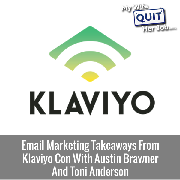 227: Email Marketing Takeaways From Klaviyo Con With Austin Brawner And Toni Anderson