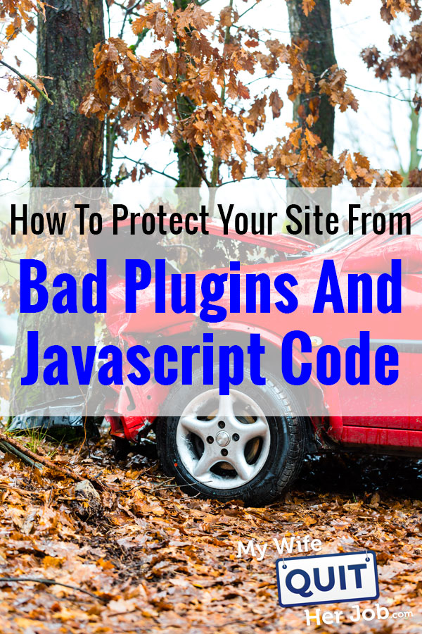 How To Protect Your Site From Bad Plugins And Javascript Code