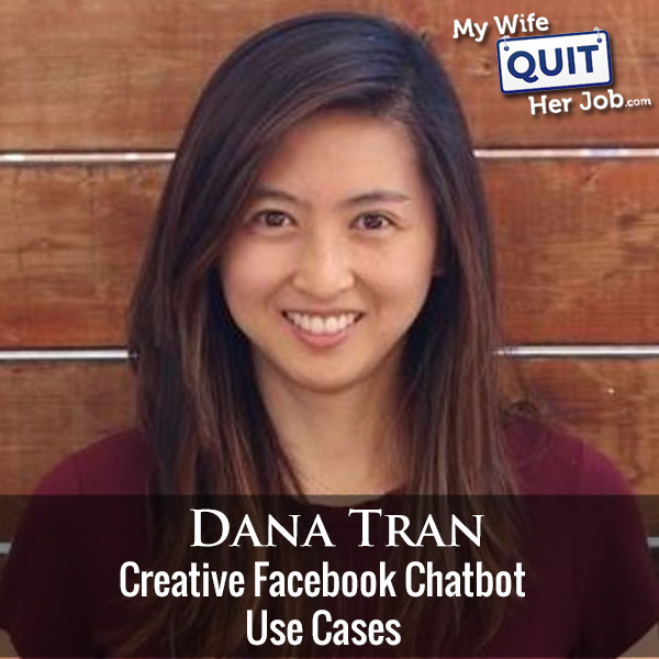 232: Creative Facebook Chatbot Use Cases With Dana Tran