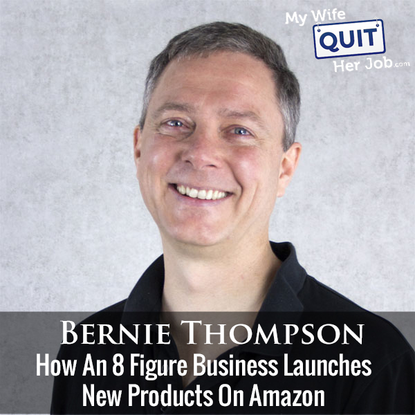 230: How An 8 Figure Business Launches New Products On Amazon With Bernie Thompson