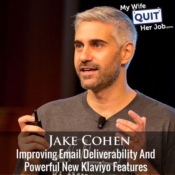 Improving Email Deliverability And Powerful New Klaviyo Features With Jake Cohen
