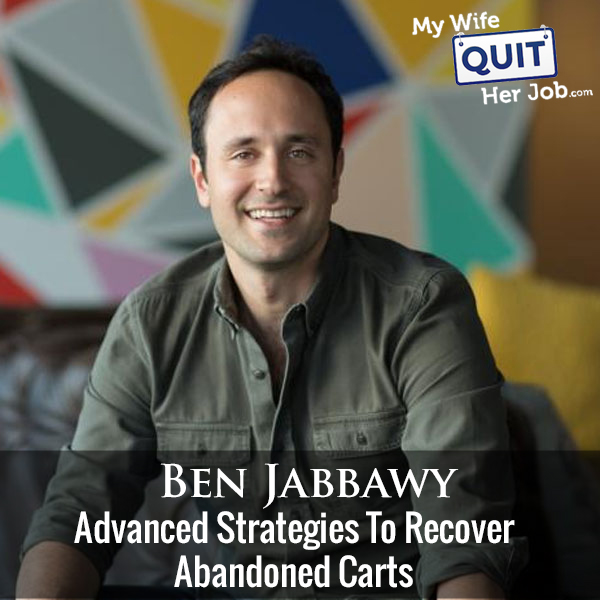 233: Advanced Strategies To Recover Abandoned Carts With Ben Jabbawy