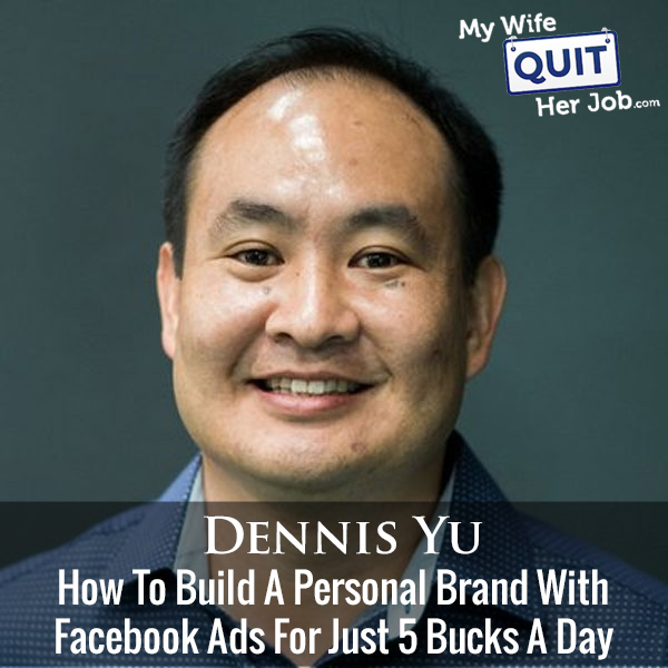 235: How To Build A Personal Brand With Facebook Ads For Just 5 Bucks A Day With Dennis Yu