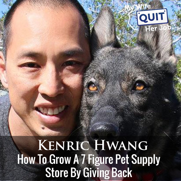 234: How To Grow A 7 Figure Pet Supply Store By Giving Back With Kenric Hwang