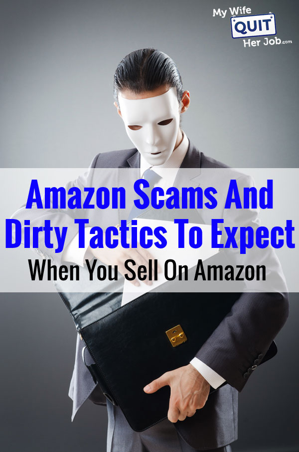 Amazon Scams And Dirty Tactics To Expect When You Sell On Amazon