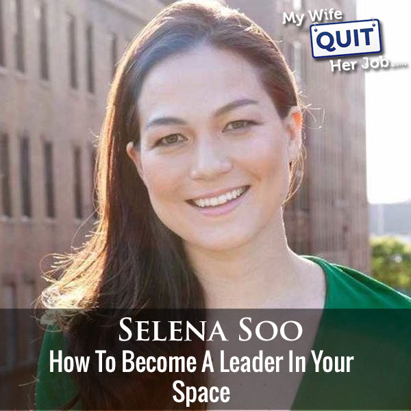 238: How To Become A Leader In Your Space With Selena Soo