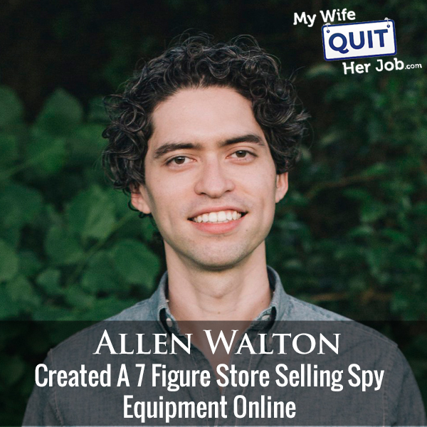 242: How Allen Walton Created A 7 Figure Store Selling Spy Equipment Online