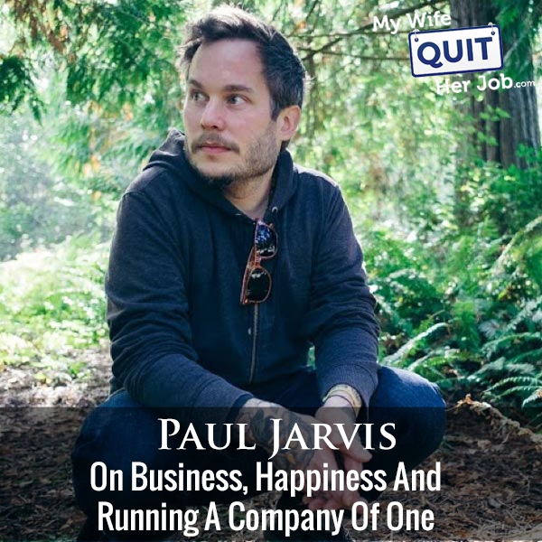 239: Paul Jarvis On Business, Happiness And Running A Company Of One