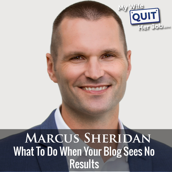 243: Marcus Sheridan On What To Do When Your Blog Sees No Results