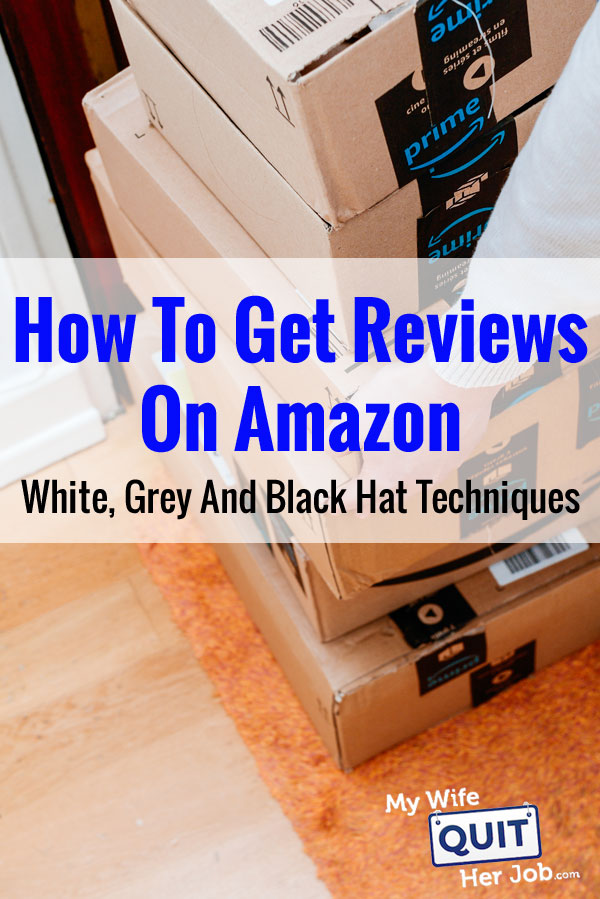 How To Get Reviews On Amazon - White, Grey And Black Hat Techniques