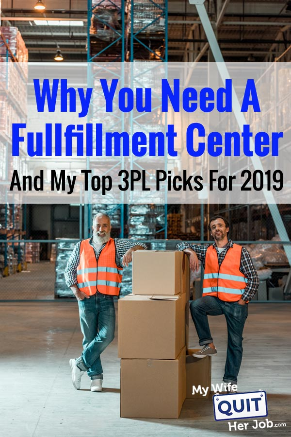 Why You Need A Fulfillment Center And My Top 3PL Picks For 2019