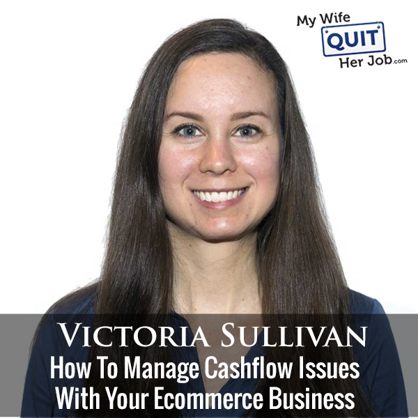 249: How To Manage Cashflow Issues With Your Ecommerce Business With Victoria Sullivan Of Payability