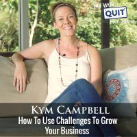 261: How To Use Challenges To Grow Your Business With Kym Campbell