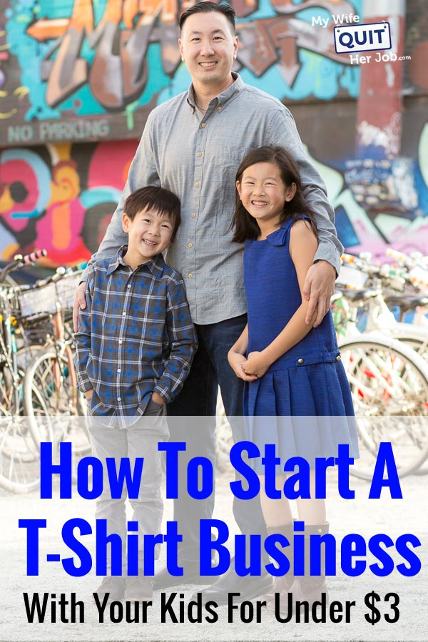 How To Start A Tshirt Business For Under $3 With Your Kids