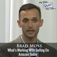 264: Brad Moss On What's Working With Selling On Amazon Today