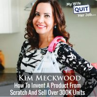 266: How To Invent A Product From Scratch And Sell Over 300K Units With Kim Meckwood