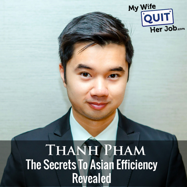 265: The Secrets To Asian Efficiency Revealed With Thanh Pham