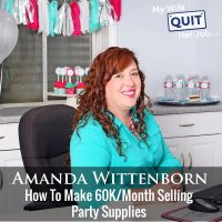 269: How To Make 60K/Month Selling Party Supplies With Amanda Wittenborn