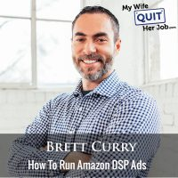 267: How To Run Amazon DSP Ads With Brett Curry