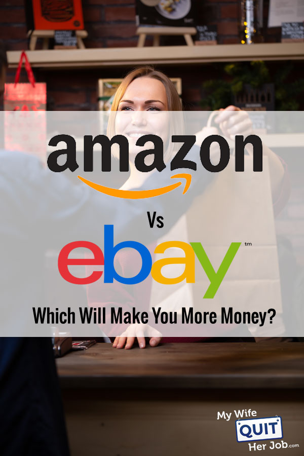 Selling On Amazon Vs Ebay Which Will Make You More Money Mywifequitherjob Com