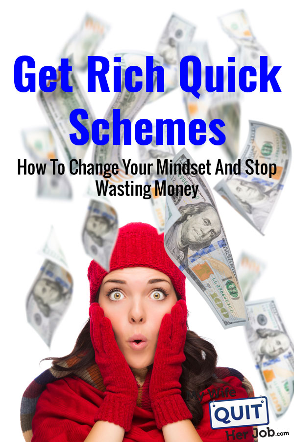 Get Rich Quick Schemes - How To Change Your Mindset And Stop Wasting Money