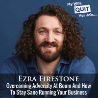 279: Ezra Firestone On Overcoming Adversity At Boom And How To Stay Sane Running Your Business