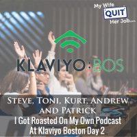 276: I Got Roasted On My Own Podcast At Klaviyo Boston Day 2