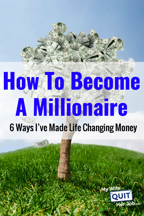 How To Become A Millionaire - 6 Ways I've Made My Money