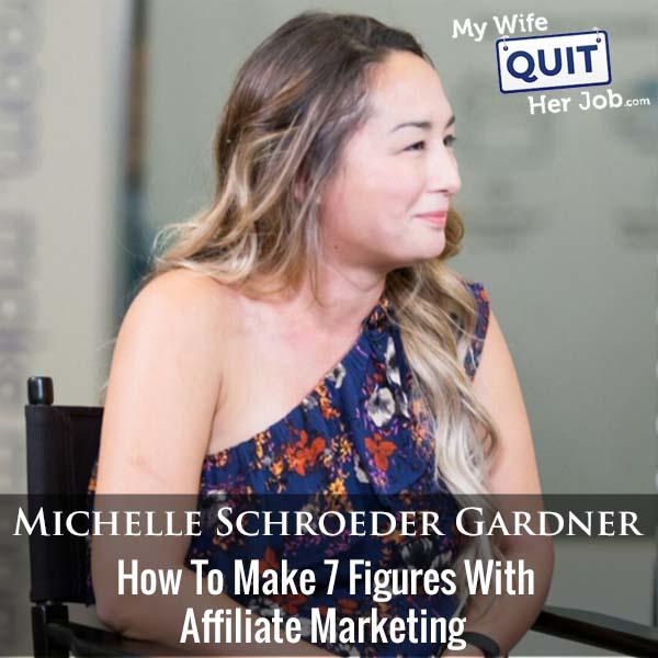282: Michelle Schroeder Gardner On How To Make 7 Figures With Affiliate Marketing