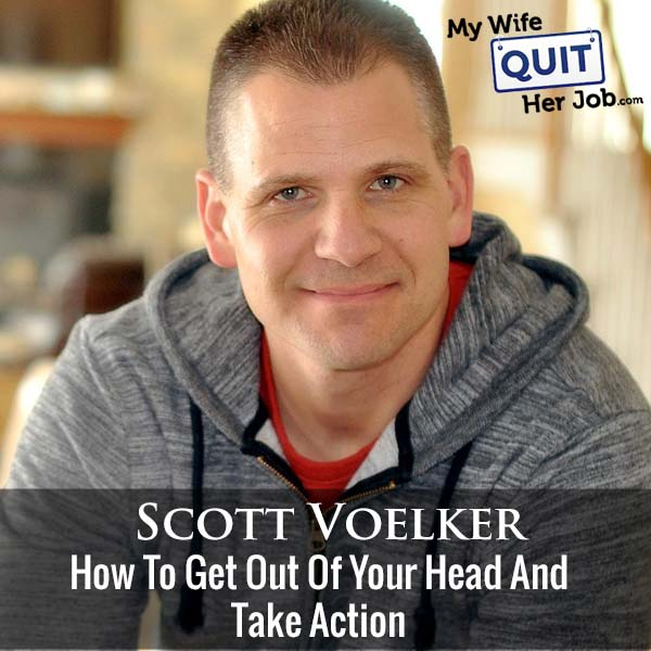 281: Scott Voelker On How To Get Out Of Your Head And Take Action