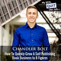 287: Chandler Bolt On How To Quickly Grow A Self Publishing Book Business to 8 Figures