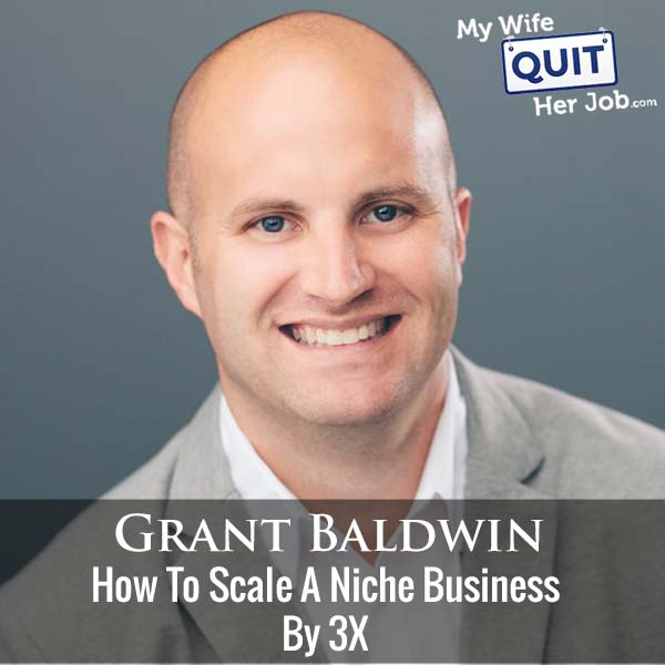 294: Grant Baldwin On How To Scale A Niche Business By 3X