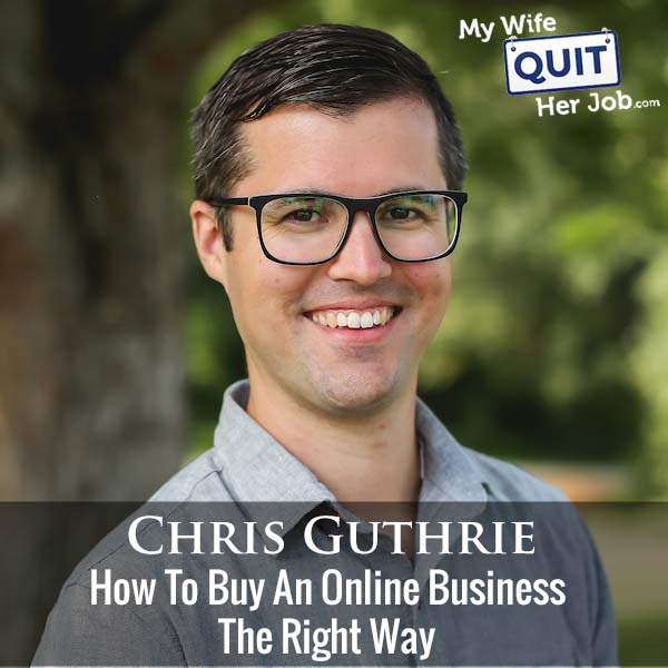 299: How To Buy An Online Business The Right Way With Chris Guthrie