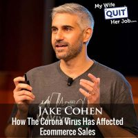 301: How The Corona Virus Has Affected Ecommerce Sales With Jake Cohen