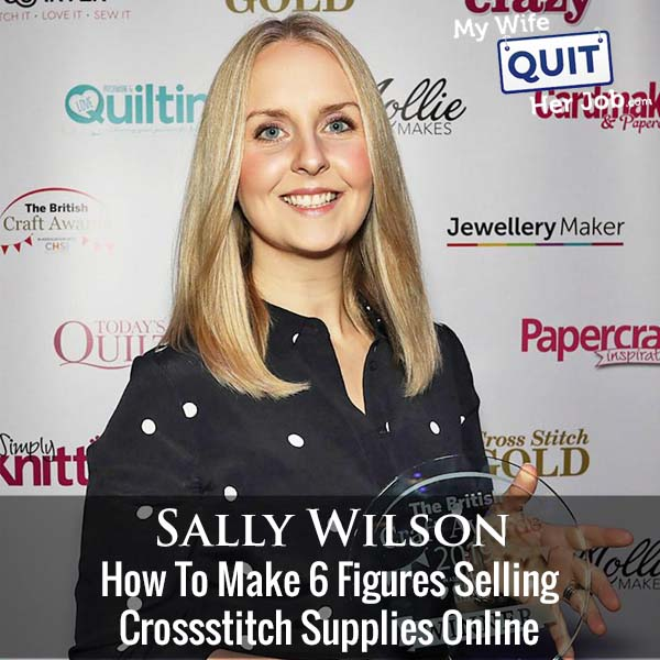 298: How My Student Sally Makes 6 Figures Selling Cross Stitch Supplies Online