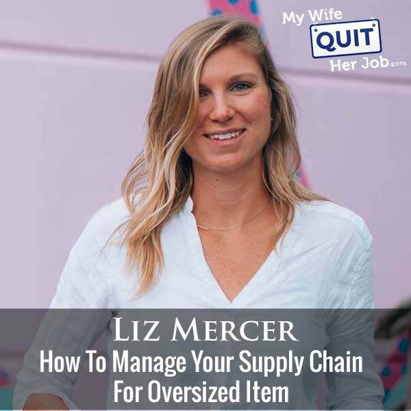 303: How To Manage Your Supply Chain For Oversized Items With Liz Mercer